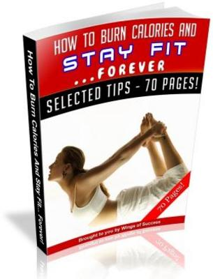 Product picture How To Burn Calories And Stay Fit...Forever! (69 Pages)